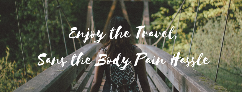 Enjoy the Travel,Sans the Body Pains Hassle (1)