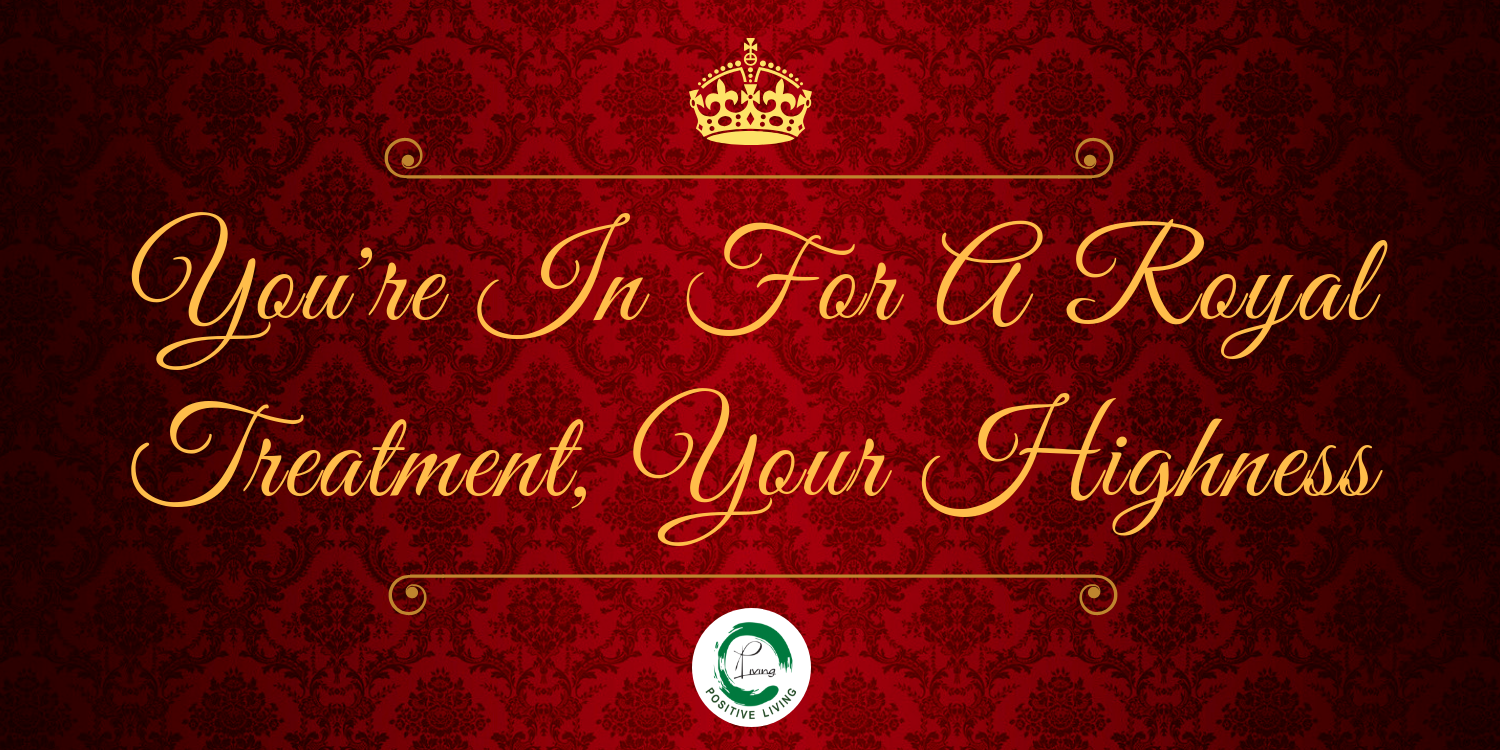You_re_In_For_A_Royal_Treatment,_Your_Highness