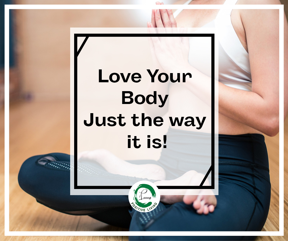 Love Your Body Just the way it is!